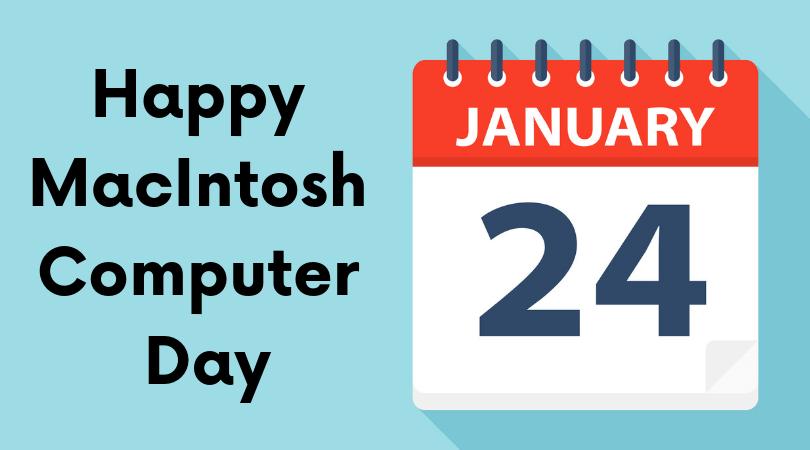 Happy MacIntosh Computer Day